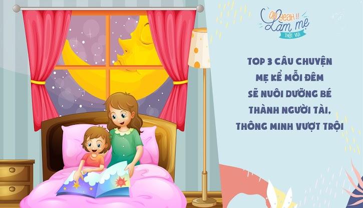 Top 3 câu chuyện mẹ kể mỗi đêm sẽ nuôi dưỡng bé thành người tài, thông minh vượt trội